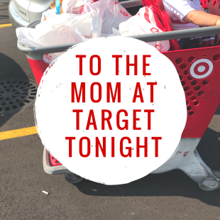 To the Mom at Target Tonight