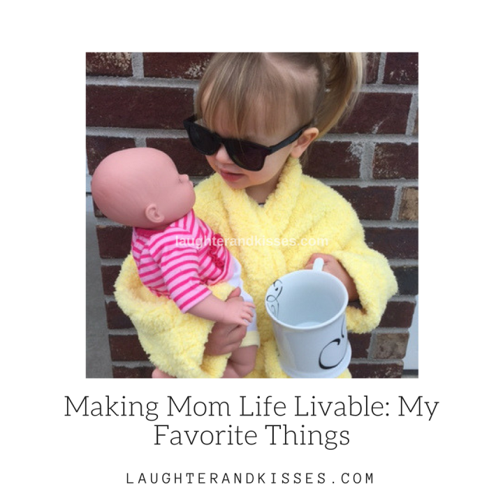 Making Mom Life Livable_ My Favorite Things