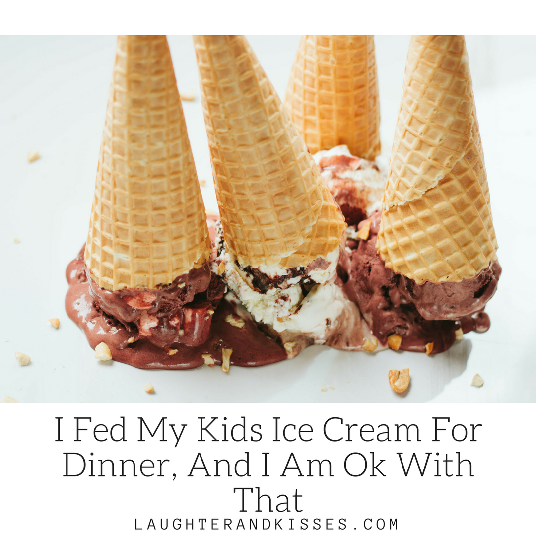 I Fed My Kids Ice Cream For Dinner Tonight, And I Am Ok With That