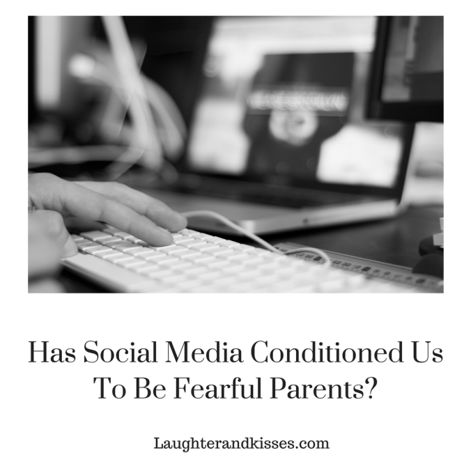Has Social Media Conditioned Us To Be Fearful Parents