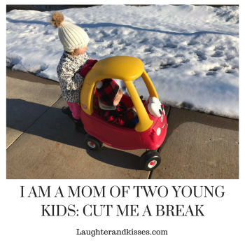 I AM A MOM OF TWO YOUNG KIDS_ CUT ME A BREAK